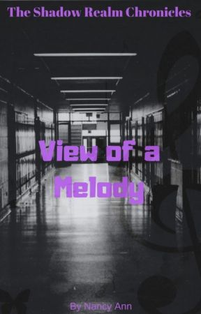 The Shadow Realm Chronicles: View of a Melody #wattys2018 (Book 3) by NancieAnn