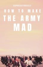 How to Make the ARMY Mad by ExpressYouself