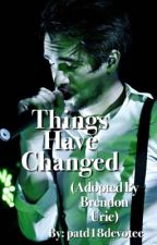 Things Have Changed (Adopted by Brendon Urie) by patd18devotee