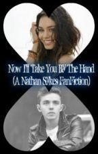 Now I'll Take You By The Hand (A Nathan Sykes FanFiction) by CatarinaMunro