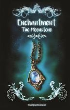Enchantment book 1 : The Moonstone by EvelyneContant