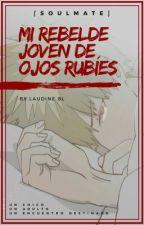 ► Mi rebelde joven de ojos rubíes◄ [Finalizada] by Bangdine