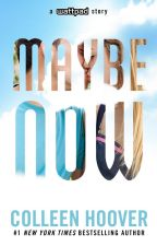 Maybe Now by AuthorColleenHoover