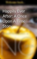 Happily Ever After: A Once Upon A Time Story by OncerJerry