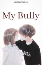 My bully by Ms_ABnormal