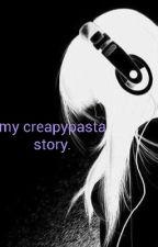 my creapypasta story. by yukicross19