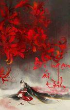 [Hoàn]Bỉ Ngạn ái tình[Truyện ngắn]   by LunoPhan