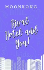 Rival, Hotel And You! (ON HOLD) by moonkong27