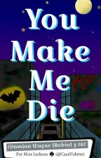 You Make Me Die (Damian Wayne y tú) by MarianaDoblasG