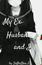 My Ex Husband And I ( Completed) by SaKheShie_27