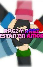 PPGZ y RRBZ estan en amor by KaoruBCppgz