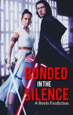 Bonded in the Silence: A Reylo Fanfiction by solarkind