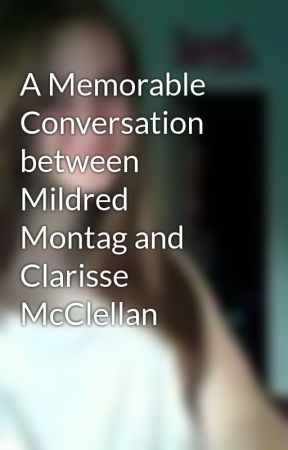 A Memorable Conversation between Mildred Montag and Clarisse McClellan by AmberEssence