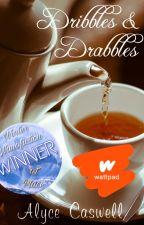 Dribbles & Drabbles by alycecaswell