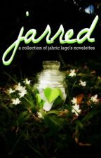 Jarred: A Collection of Jahric Lago's Novelettes by JahricLago