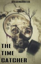 The Time Catcher  by AReadingWriter