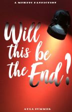Will This Be The End? ➳ A MPHFPC Fanfiction by -accioparker