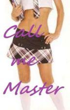 Call Me Master. (Writers Block) by murderbear