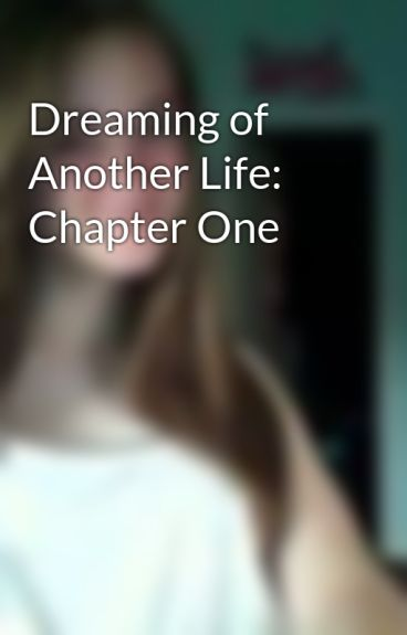 Dreaming of Another Life: Chapter One by AmberEssence