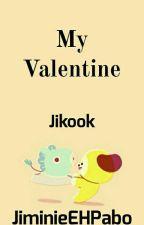 My Valentine~ Jikook by JiminieEhPabo