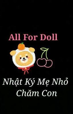 Đọc truyện All For Doll - Nhật Ký Mẹ Nhỏ Chăm Con
