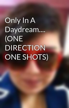 Only In A Daydream.... (ONE DIRECTION ONE SHOTS) by TheLoveliestBitch