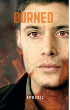 Burned - Destiel by TPmusic