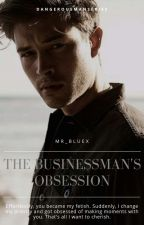 The Businessman's Obsession (Dangerous Man Series) by Mr_Bluex