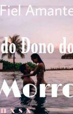 FIEL AMANTE DO DONO DO MORRO🔫🚬(Em Pausa) by user64505214