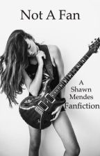 Not A Fan (Shawn Mendes fanfiction)  by SneakyWhale