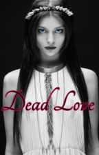 Dead love (kol mikaelson)  by lovesucksxoxo