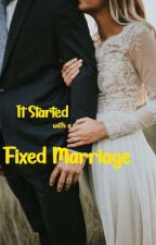It Started With A Fixed Marriage (COMPLETED) by YellowBern
