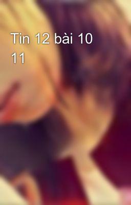 Tin 12 bài 10 11
