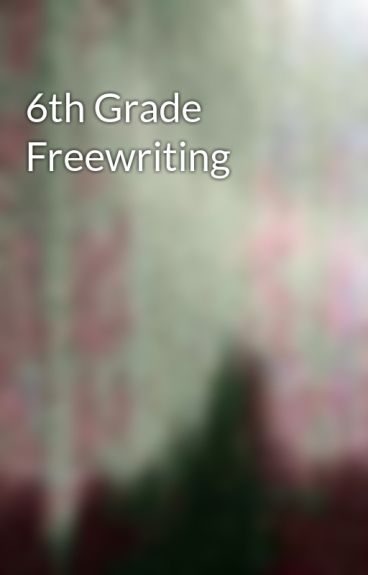 6th Grade Freewriting by Random_Meanings