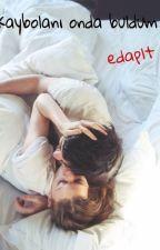 Kaybolanı Onda buldum! by edaplt