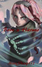 Born a Haruno [ON HOLD] by MistySharp112
