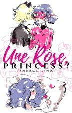 Une rose,  Princess? by CarolinaRoveroni