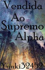 Vendida ao supremo Alpha by yuuki32452