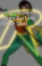 What Happens on the Bus ( and Other Tales) by -Chantal_Damboise