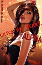 Catch My Heart, Alpha by BeautiFully_Broken