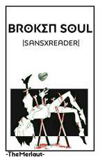 Broken Soul  SansxReader  Haitus by FuckOfflmao