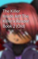 The Killer Inside Jeff The Killer x Reader Book 2 by FlamyRoselet