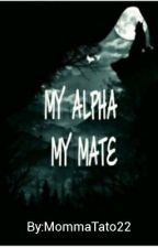 My Alpha, My Mate by MommaTato22