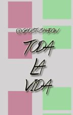 Toda la vida by Ghost-Shadow