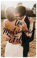 Un Matrimonio ¿Feliz? by aryrodriguez1407