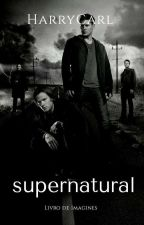 Imagines Supernatural [PEDIDOS ABERTOS ] by HarryCarl