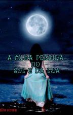 A FILHA PERDIDA DO SOL E DA LUA by idenia_xoxo