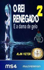 O Rei Renegado 2 - Dama de gelo (Lançamento) by alanvictorescritor