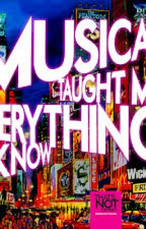 ~ What Musicals taught me ~ by _ALittleSecret_
