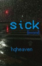 sick ||iwaoi one-shot|| by hqheaven